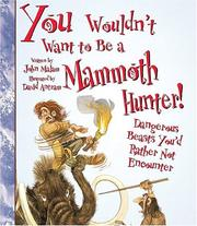 Cover of: You Wouldn't Want to Be a Mammoth Hunter: Dangerous Beasts You'd Rather Not Encounter (You Wouldn't Want to)