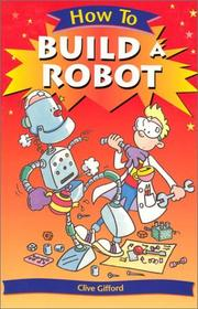 Cover of: How To Build a Robot (How To¿) | Clive Gifford