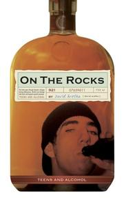 Cover of: On the rocks: Teens And Alcohol