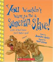 Cover of: You Wouldn't Want to Be a Sumerian Slave!: A Life of Hard Labor You'd Rather Avoid (You Wouldn't Want to)