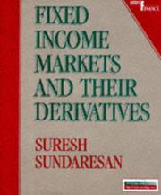 Cover of: Fixed income markets and their derivatives