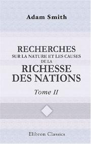 Cover of: Recherches sur la nature et les causes de la richesse des nations: Traduction du comte Germain Garnier. Notice biographique par M. Blanqui. Tome 2