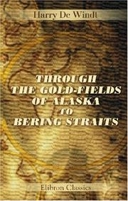 Cover of: Through the Gold-Fields of Alaska to Bering Straits | Harry De Windt