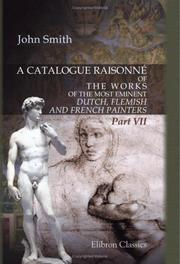 Cover of: A Catalogue Raisonné of the Works of the Most Eminent Dutch, Flemish, and French Painters | John Smith