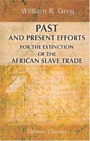 Cover of: Past and Present Efforts for the Extinction of the African Slave Trade | William Rathbone Greg