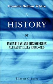 Cover of: A History of Inventions and Discoveries | Francis Sellon White