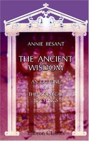 Cover of: The Ancient wisdom: An outline of theosophical teachings