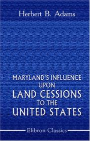 Maryland's influence upon land cessions to the United States by Herbert Baxter Adams