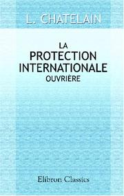 La protection internationale ouvrière by Chatelain, L.