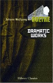 Cover of: Dramatic works of Goethe