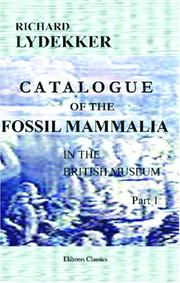 Cover of: Catalogue of the Fossil Mammalia in the British Museum, (Natural History): Part 1. Containing the Orders Primates, Chiroptera, Insectivora, Carnivora, and Rodentia