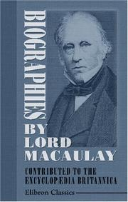 Cover of: Biographies by Lord Macaulay Contributed to the Encyclopædia Britannica: With Notes of His Connection with Edinburgh, and Extracts from His Letters and Speeches