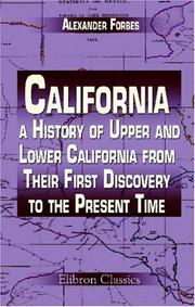 Cover of: California: a History of Upper and Lower California from Their First Discovery to the Present Time | Alexander Forbes