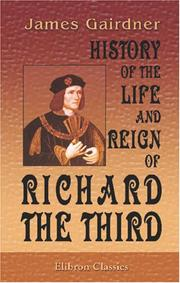 Cover of: History of the life and reign of Richard the Third