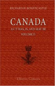 Cover of: Canada, As It Was, Is, And May Be | Richard Henry Bonnycastle