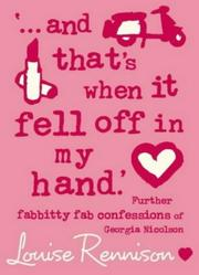 Cover of: ...and Thats When It Fell Off in My Hand (Confessions of Georgia Nicolson) | Louise Rennison