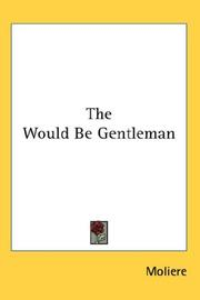 Cover of: The would-be gentleman: a farcical comedy in three acts