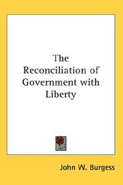 Cover of: The Reconciliation of Government with Liberty | John W. Burgess