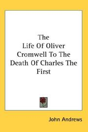 Cover of: The Life Of Oliver Cromwell To The Death Of Charles The First | John Andrews