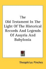 Cover of: The Old Testament In The Light Of The Historical Records And Legends Of Assyria And Babylonia | Theophilus Pinches