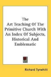 Cover of: The Art Teaching Of The Primitive Church With An Index Of Subjects, Historical And Emblematic