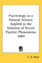 Cover of: Psychology as a Natural Science Applied to the Solution of Occult Psychic Phenomena 1889 | C. G. Raue