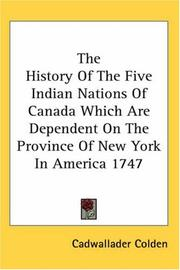 Cover of: The History Of The Five Indian Nations Of Canada Which Are Dependent On The Province Of New York In America 1747 | Cadwallader Colden
