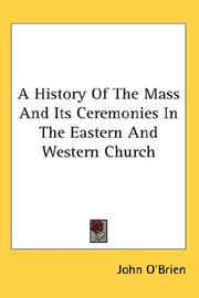 Cover of: A History Of The Mass And Its Ceremonies In The Eastern And Western Church | John O