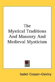 Cover of: The Mystical Traditions And Masonry And Medieval Mysticism | Isabel Cooper-Oakley