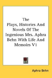 Cover of: The Plays, Histories And Novels Of The Ingenious Mrs. Aphra Behn With Life And Memoirs V1