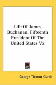 Cover of: Life Of James Buchanan, Fifteenth President Of The United States V2 | George Ticknor Curtis
