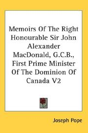 Cover of: Memoirs Of The Right Honourable Sir John Alexander MacDonald, G.C.B., First Prime Minister Of The Dominion Of Canada V2 | Joseph Pope