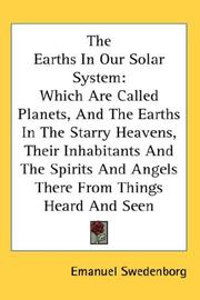 Cover of: The Earths in Our Solar System: Which Are Called Planets, and the Earths in the Starry Heavens, Their Inhabitants and the Spirits and Angels There from Things Heard and Seen