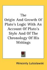 Cover of: The Origin And Growth Of Plato's Logic With An Account Of Plato's Style And Of The Chronology Of His Writings