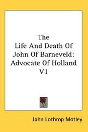 The Life And Death Of John Of Barneveld by John Lothrop Motley