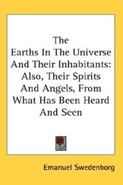 Cover of: The Earths In The Universe And Their Inhabitants: Also, Their Spirits And Angels, From What Has Been Heard And Seen