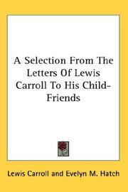 Cover of: A Selection From The Letters Of Lewis Carroll To His Child-Friends: and Eight or Nine Wise Words About Letter-Writing