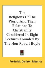 Cover of: The Religions Of The World And Their Relations To Christianity Considered In Eight Lectures Founded By The Hon Robert Boyle