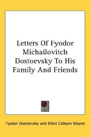 Cover of: Letters Of Fyodor Michailovitch Dostoevsky To His Family And Friends | Fyodor Dostoevsky