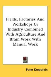 Cover of: Fields, Factories And Workshops Or Industry Combined With Agriculture And Brain Work With Manual Work