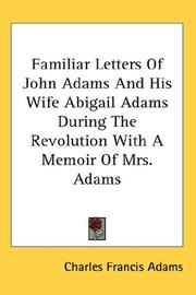 Cover of: Familiar Letters Of John Adams And His Wife Abigail Adams During The Revolution With A Memoir Of Mrs. Adams