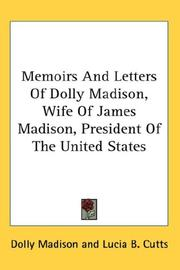 Cover of: Memoirs And Letters Of Dolly Madison, Wife Of James Madison, President Of The United States