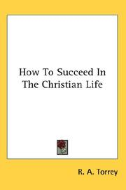 Cover of: How To Succeed In The Christian Life | R.A. Torrey