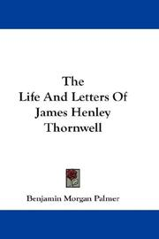 Cover of: The Life And Letters Of James Henley Thornwell | Palmer, Benjamin Morgan
