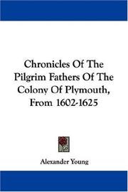 Cover of: Chronicles Of The Pilgrim Fathers Of The Colony Of Plymouth, From 1602-1625 | Alexander Young