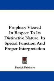 Cover of: Prophecy Viewed In Respect To Its Distinctive Nature, Its Special Function And Proper Interpretation | Patrick Fairbairn