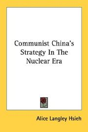 Communist China's strategy in the nuclear era by Alice Langley Hsieh