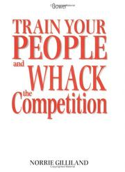 Cover of: Train your people and whack the competition | Norrie Gilliland