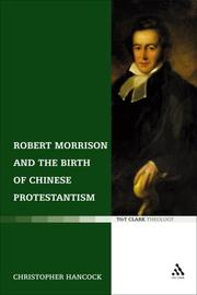 Cover of: Robert Morrison and the Birth of Chinese Protestantism (T&t Clark) | Christopher Hancock