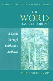 Cover of: The Word Has Been Abroad: A Guide Through Balthasar's Aesthetics